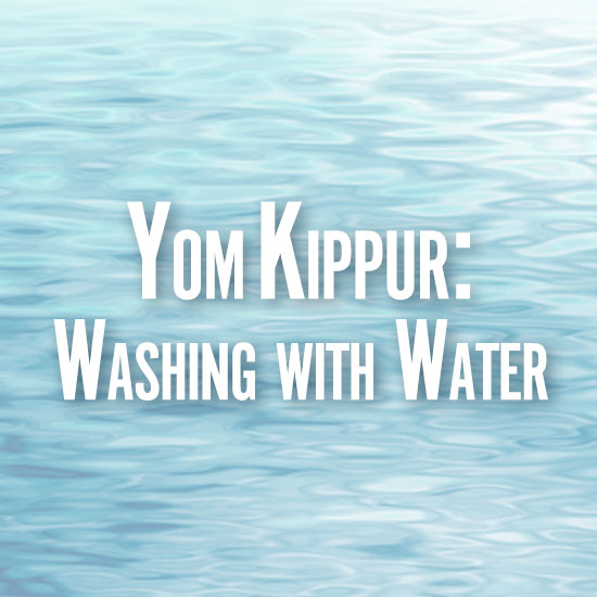Yom Kippur: Washing with Water