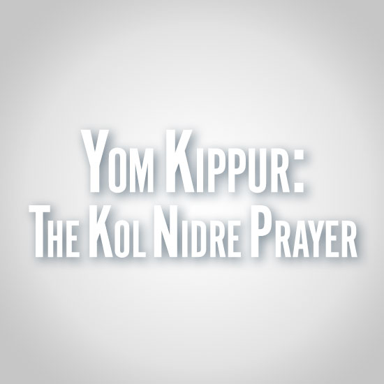 Erev Yom Kippur: The Kol Nidre Prayer