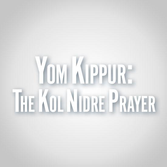La víspera de Iom Kipur: La oración de Kol Nidre